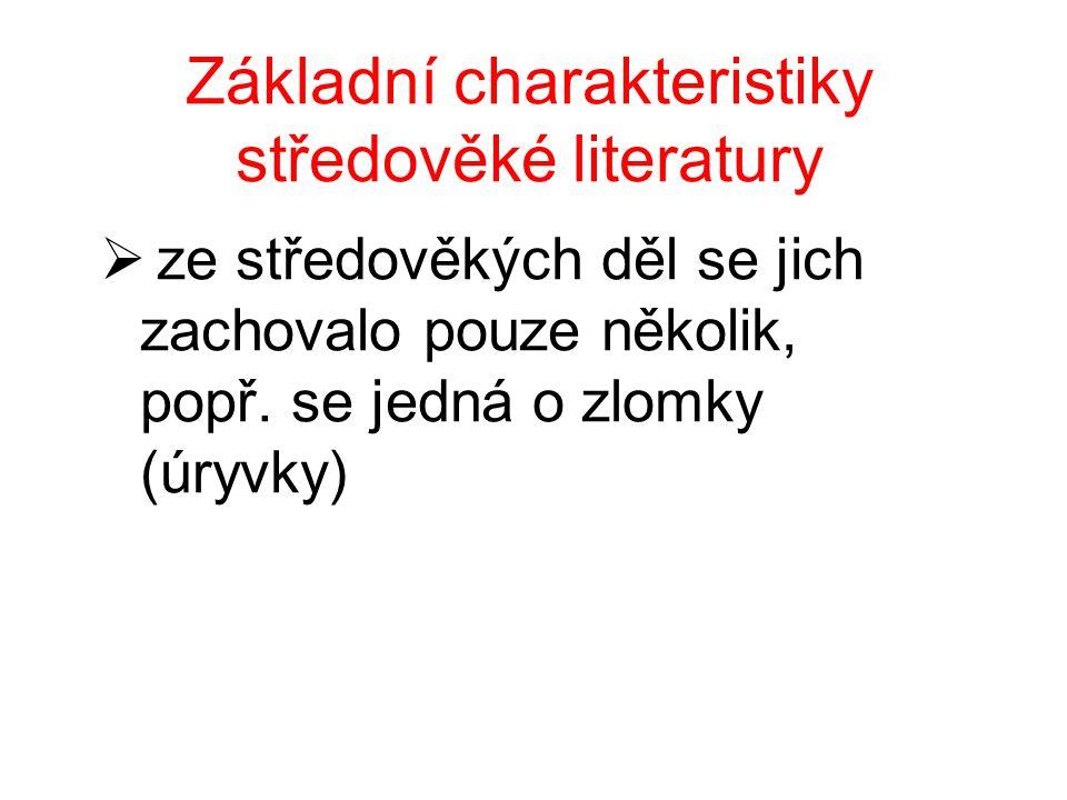 Základní charakteristiky středověké literatury  ze středověkých děl se jich zachovalo pouze několik, popř.