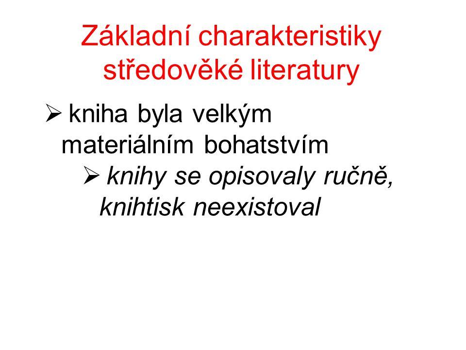 Základní charakteristiky středověké literatury  kniha byla velkým materiálním bohatstvím  knihy se opisovaly ručně, knihtisk neexistoval