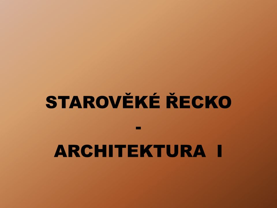 ÚVOD Výukový materiál Starověké Řecko – Architektura I obsahuje základní periodizaci řeckých dějin, základní pojmy chrámové architektury, strukturu, typologii řeckých chrámů a charakteristiku dórského řádu.