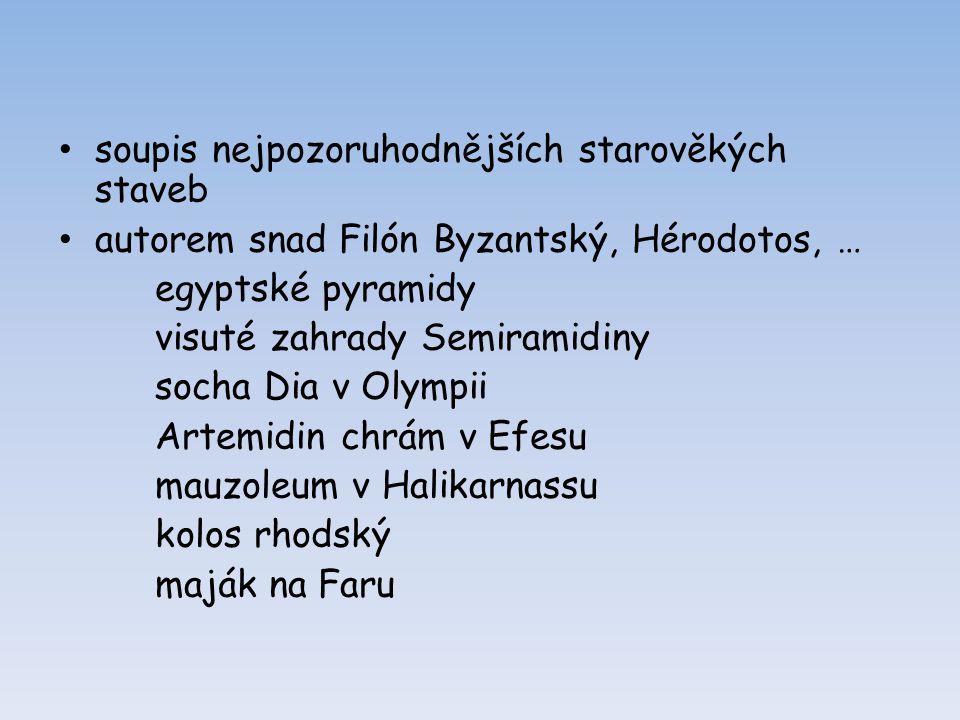 soupis nejpozoruhodnějších starověkých staveb autorem snad Filón Byzantský, Hérodotos, … egyptské pyramidy visuté zahrady Semiramidiny socha Dia v Oly