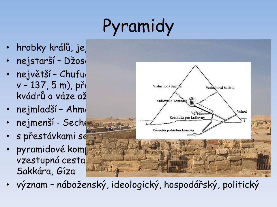 lámání kamene na pyramidy - polévání dřevěných klínů vodou, trhání kamene tepelným žárem, měděné nástroje, neexistoval kladkostroj páka, nakloněná rovina spleť chodeb, vstup zamaskován, bohatá výzdoba a výbava, přesto hrobky vyloupeny již ve starověku pohřební komora (často v podzemí) – sarkofág - mumie stavba pyramid pravděpodobnou příčinou hospodářského úpadku jediný dochovaný starověký div světa