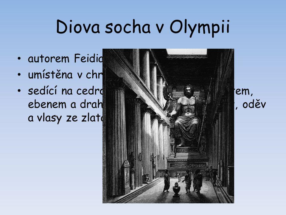 Diova socha v Olympii autorem Feidias, kolem r. 433 př. n. l. umístěna v chrámu, v – 13 m sedící na cedrovém trůnu zdobeném zlatem, ebenem a drahokamy