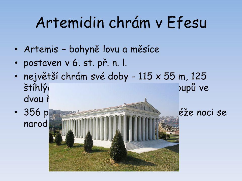 Artemidin chrám v Efesu Artemis – bohyně lovu a měsíce postaven v 6. st. př. n. l. největší chrám své doby - 115 x 55 m, 125 štíhlých, 18 m vysokých j