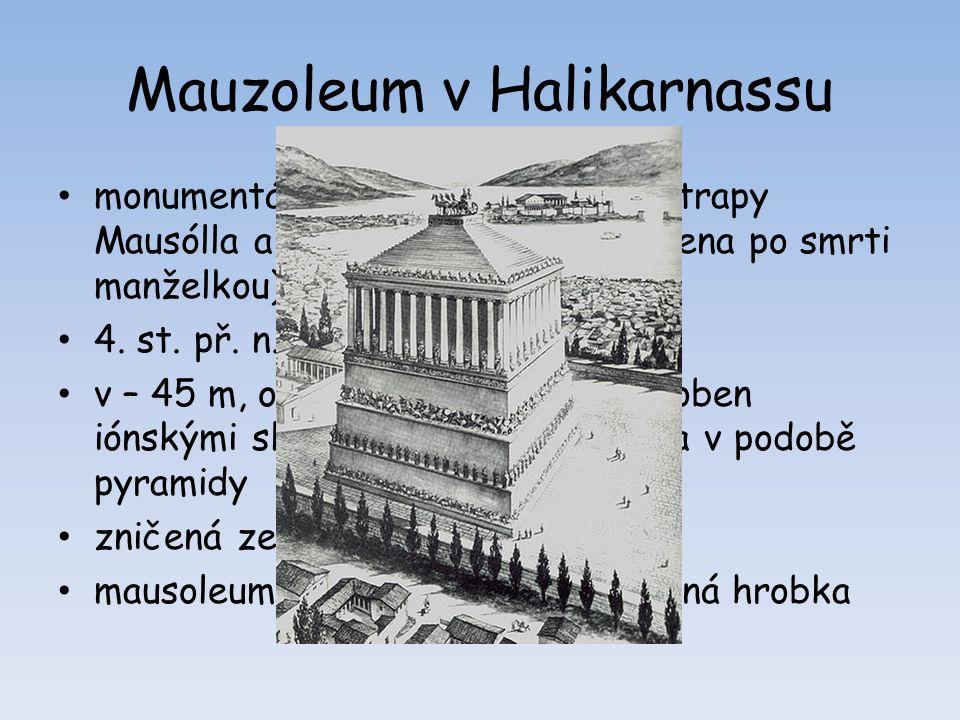Mauzoleum v Halikarnassu monumentální hrobka perského satrapy Mausólla a jeho manželky (dokončena po smrti manželkou) 4. st. př. n. l. v – 45 m, obdél