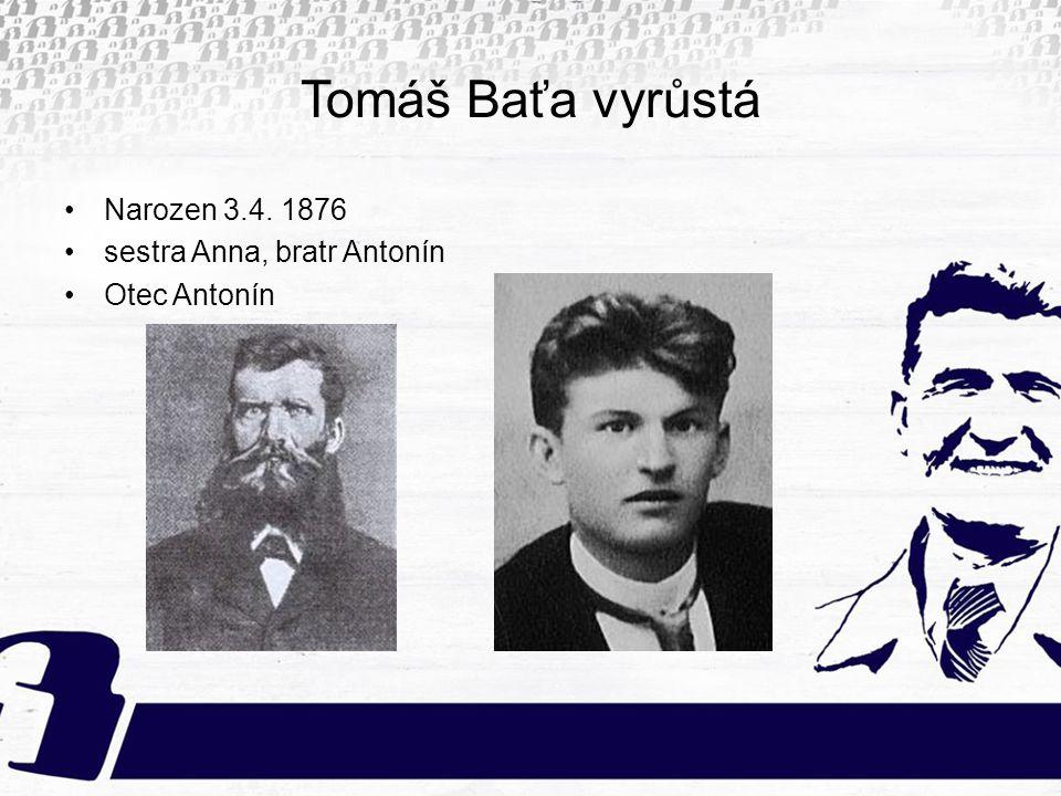 Tomáš Baťa vyrůstá Narozen 3.4. 1876 sestra Anna, bratr Antonín Otec Antonín