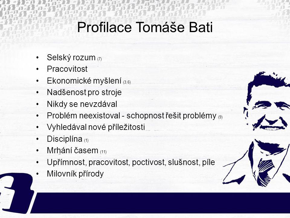 Profilace Tomáše Bati Selský rozum (7) Pracovitost Ekonomické myšlení (3,6) Nadšenost pro stroje Nikdy se nevzdával Problém neexistoval - schopnost ře
