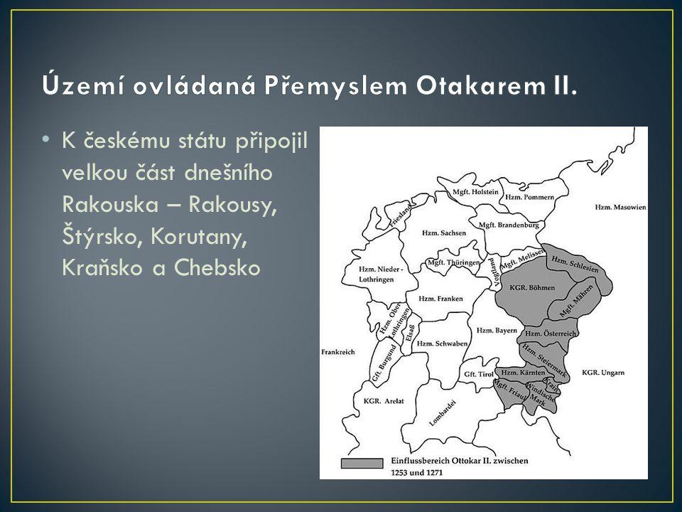 K českému státu připojil velkou část dnešního Rakouska – Rakousy, Štýrsko, Korutany, Kraňsko a Chebsko