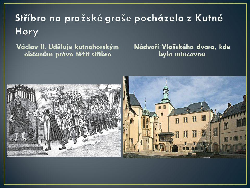 Václav II. Uděluje kutnohorským občanům právo těžit stříbro Nádvoří Vlašského dvora, kde byla mincovna