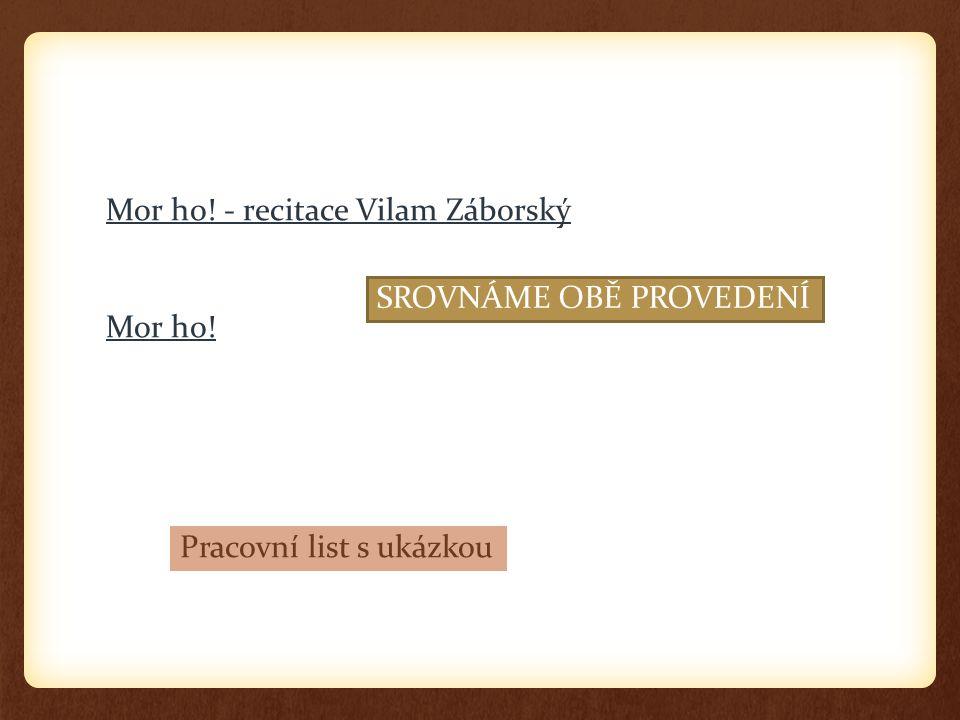Mor ho! - recitace Vilam Záborský Mor ho! SROVNÁME OBĚ PROVEDENÍ Pracovní list s ukázkou