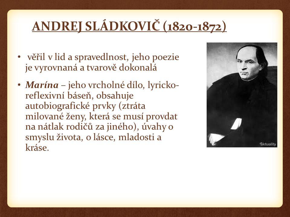 ANDREJ SLÁDKOVIČ (1820-1872) věřil v lid a spravedlnost, jeho poezie je vyrovnaná a tvarově dokonalá Marína – jeho vrcholné dílo, lyricko- reflexivní