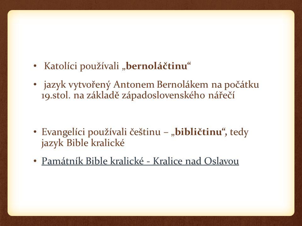 """Katolíci používali """"bernoláčtinu"""" jazyk vytvořený Antonem Bernolákem na počátku 19.stol. na základě západoslovenského nářečí Evangelíci používali češt"""