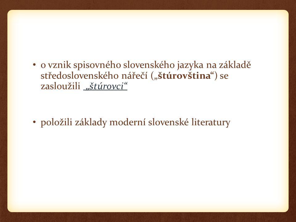 """o vznik spisovného slovenského jazyka na základě středoslovenského nářečí (""""štúrovština"""") se zasloužili """"štúrovci"""" """"štúrovci"""" položili základy moderní"""