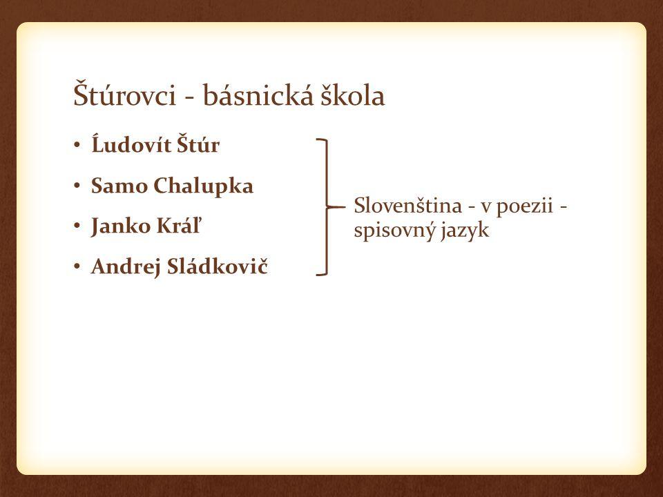 Štúrovci - básnická škola Ĺudovít Štúr Samo Chalupka Janko Kráľ Andrej Sládkovič Slovenština - v poezii - spisovný jazyk