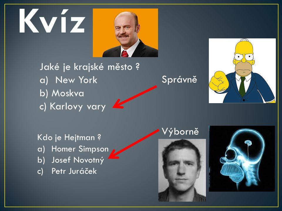 Jaké je krajské město .a)New York b) Moskva c) Karlovy vary Správně Kdo je Hejtman .