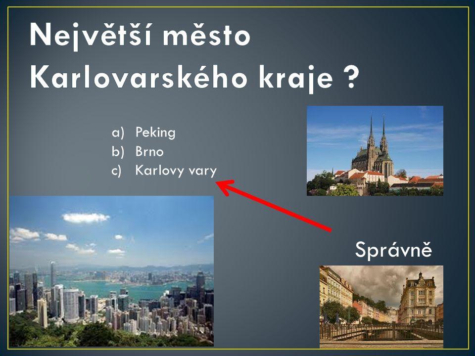 a)Peking b)Brno c)Karlovy vary Správně