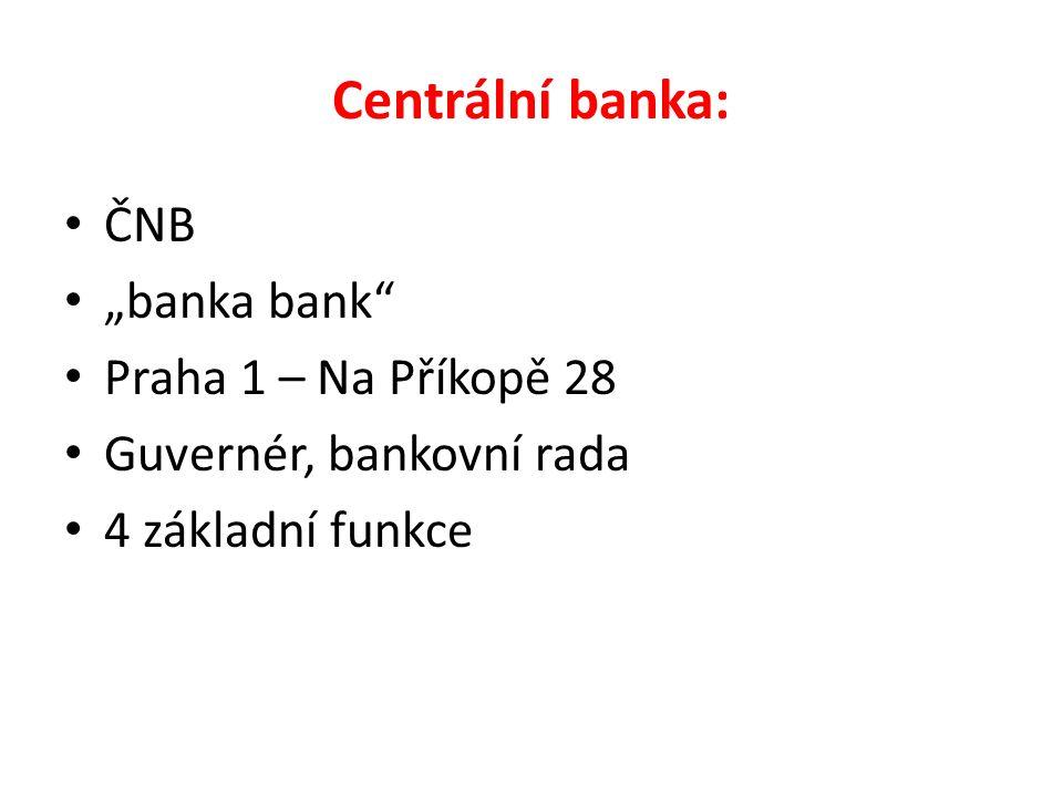 """Centrální banka: ČNB """"banka bank Praha 1 – Na Příkopě 28 Guvernér, bankovní rada 4 základní funkce"""