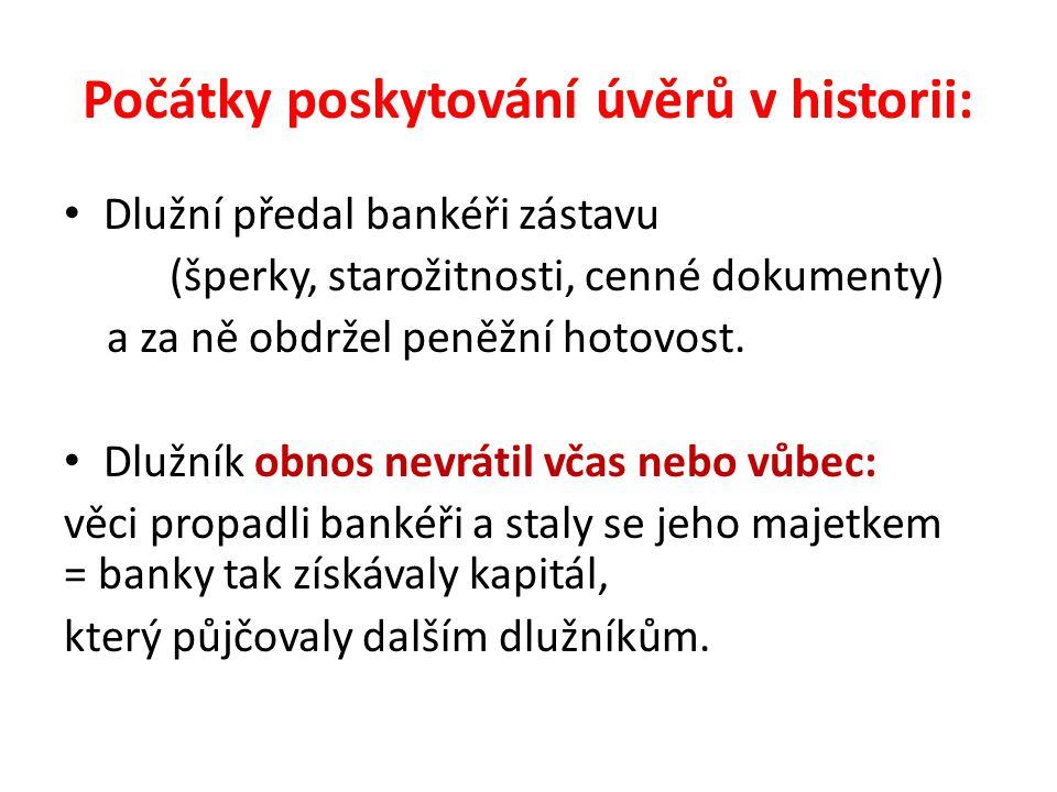 Počátky poskytování úvěrů v historii: Dlužní předal bankéři zástavu (šperky, starožitnosti, cenné dokumenty) a za ně obdržel peněžní hotovost.