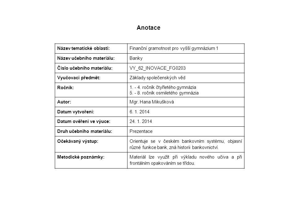 Anotace Název tematické oblasti: Finanční gramotnost pro vyšší gymnázium 1 Název učebního materiálu: Banky Číslo učebního materiálu: VY_62_INOVACE_FG0