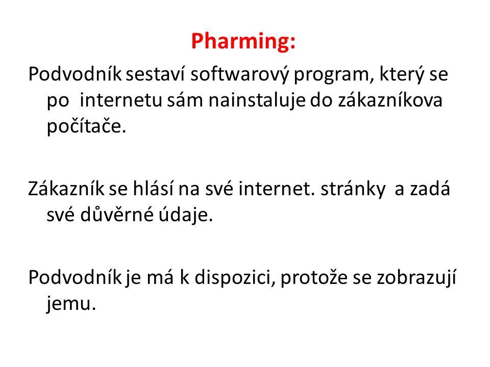 Pharming: Podvodník sestaví softwarový program, který se po internetu sám nainstaluje do zákazníkova počítače. Zákazník se hlásí na své internet. strá