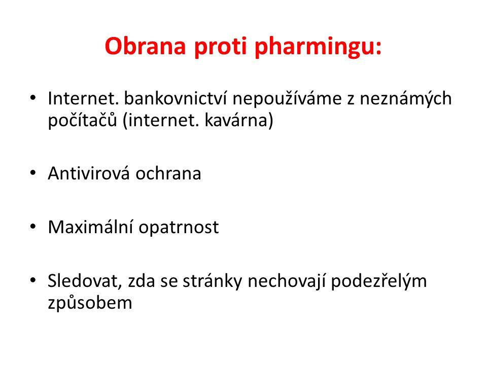 Obrana proti pharmingu: Internet. bankovnictví nepoužíváme z neznámých počítačů (internet. kavárna) Antivirová ochrana Maximální opatrnost Sledovat, z