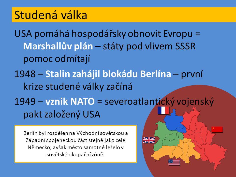USA pomáhá hospodářsky obnovit Evropu = Marshallův plán – státy pod vlivem SSSR pomoc odmítají 1948 – Stalin zahájil blokádu Berlína – první krize stu