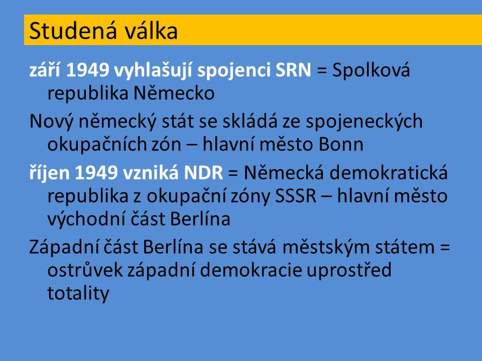 září 1949 vyhlašují spojenci SRN = Spolková republika Německo Nový německý stát se skládá ze spojeneckých okupačních zón – hlavní město Bonn říjen 194