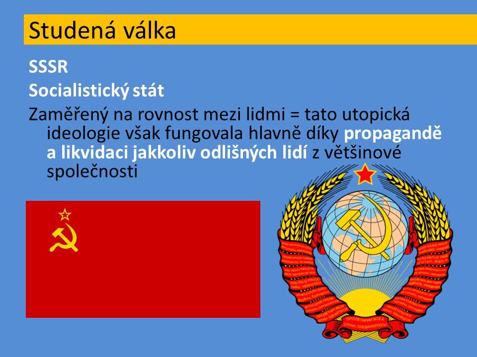 SSSR Socialistický stát Zaměřený na rovnost mezi lidmi = tato utopická ideologie však fungovala hlavně díky propagandě a likvidaci jakkoliv odlišných
