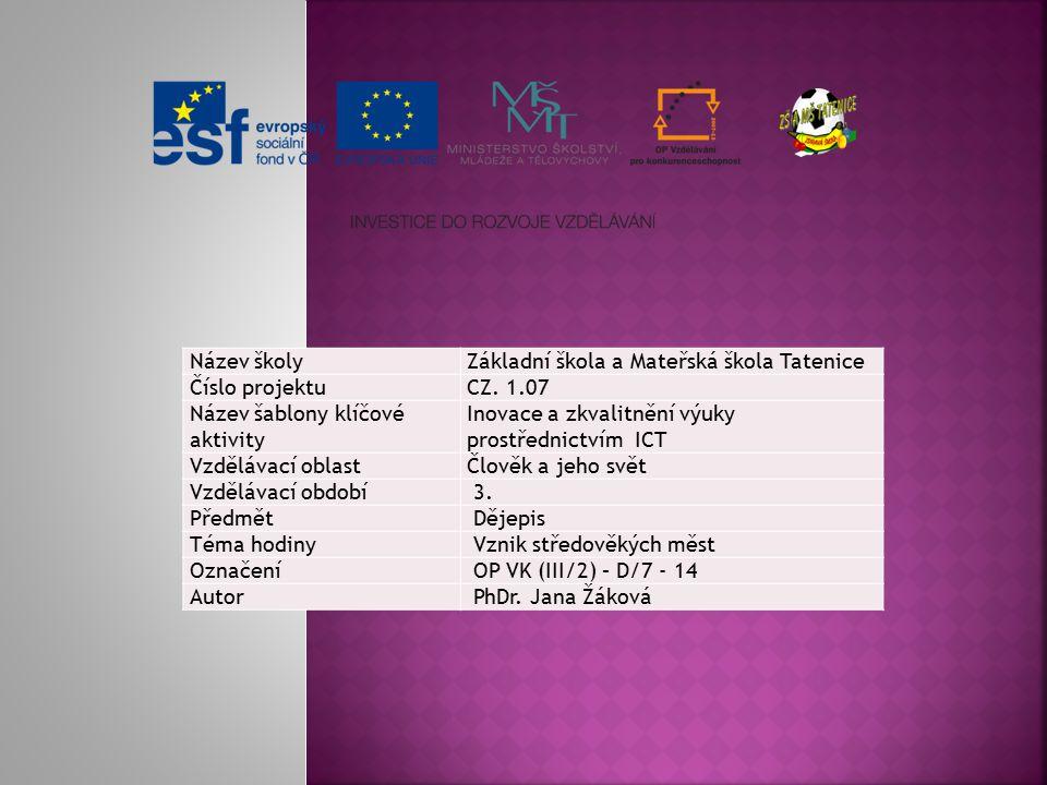 Název školyZákladní škola a Mateřská škola Tatenice Číslo projektuCZ. 1.07 Název šablony klíčové aktivity Inovace a zkvalitnění výuky prostřednictvím
