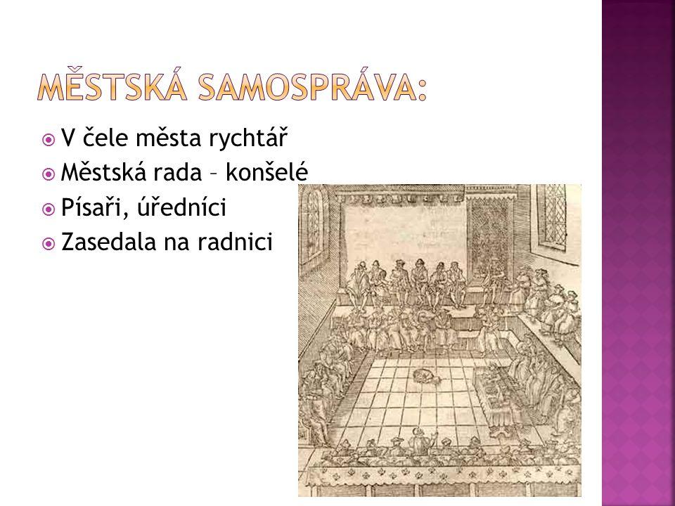  V čele města rychtář  Městská rada – konšelé  Písaři, úředníci  Zasedala na radnici
