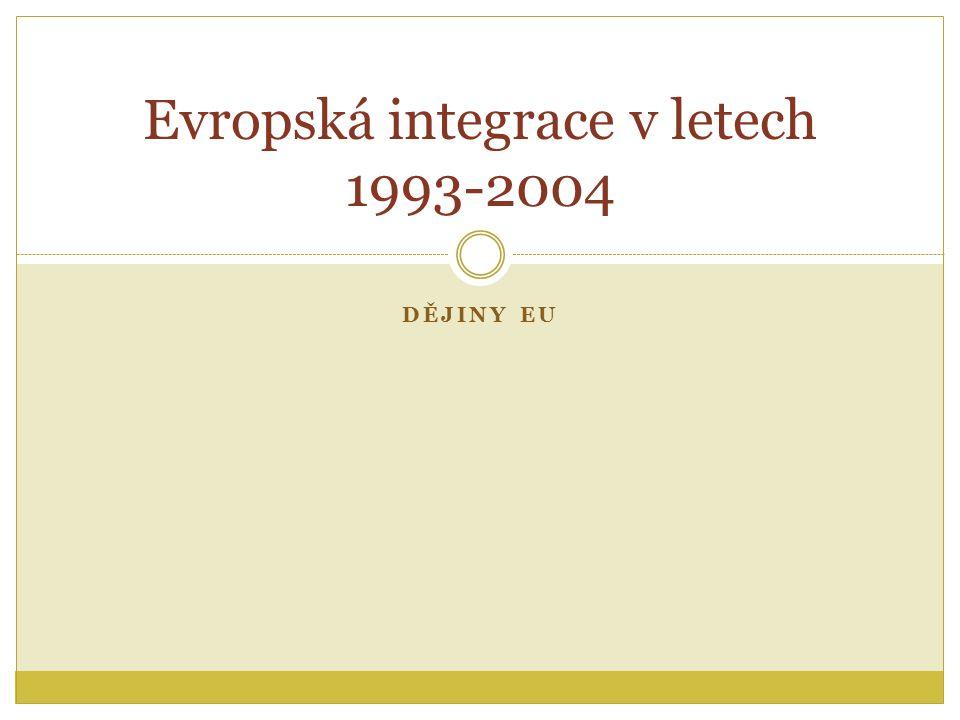 DĚJINY EU Evropská integrace v letech 1993-2004