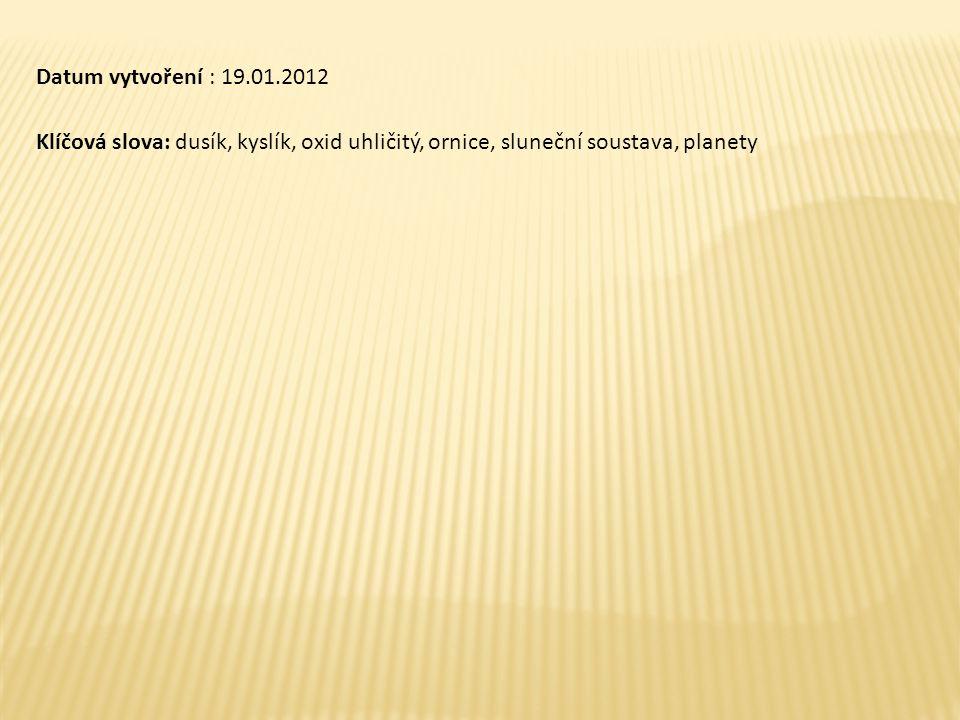Datum vytvoření : 19.01.2012 Klíčová slova: dusík, kyslík, oxid uhličitý, ornice, sluneční soustava, planety