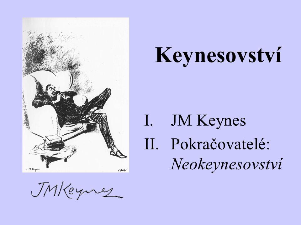 Keynesovství I.JM Keynes II.Pokračovatelé: Neokeynesovství