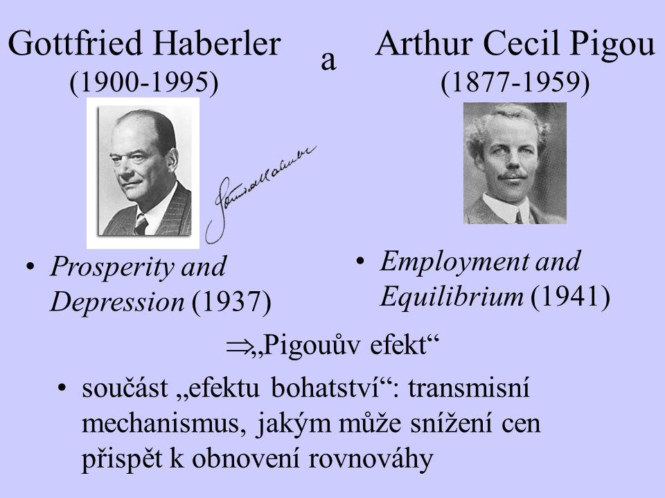 """Arthur Cecil Pigou (1877-1959)  """"Pigouův efekt"""" součást """"efektu bohatství"""": transmisní mechanismus, jakým může snížení cen přispět k obnovení rovnová"""