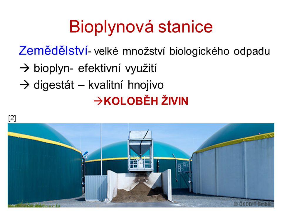 Bioplynová stanice Reaktor= fermentor - zředěná a rozmělněná organická masa - zahřívaní na 42 °C  redukce bioplynu Plynojem- odvod bioplynu Kogenerační jednotka - spalovací motor  teplo - elektrický generátor  elektřina