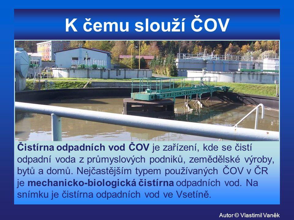 K čemu slouží ČOV Čistírna odpadních vod ČOV je zařízení, kde se čistí odpadní voda z průmyslových podniků, zemědělské výroby, bytů a domů. Nejčastějš