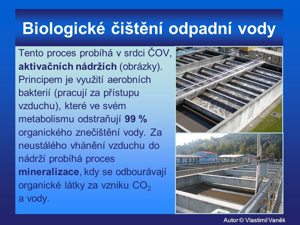 Biologické čištění odpadní vody Tento proces probíhá v srdci ČOV, aktivačních nádržích (obrázky). Principem je využití aerobních bakterií (pracují za