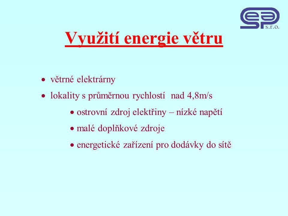 Využití energie větru  větrné elektrárny  lokality s průměrnou rychlostí nad 4,8m/s  ostrovní zdroj elektřiny – nízké napětí  malé doplňkové zdroje  energetické zařízení pro dodávky do sítě