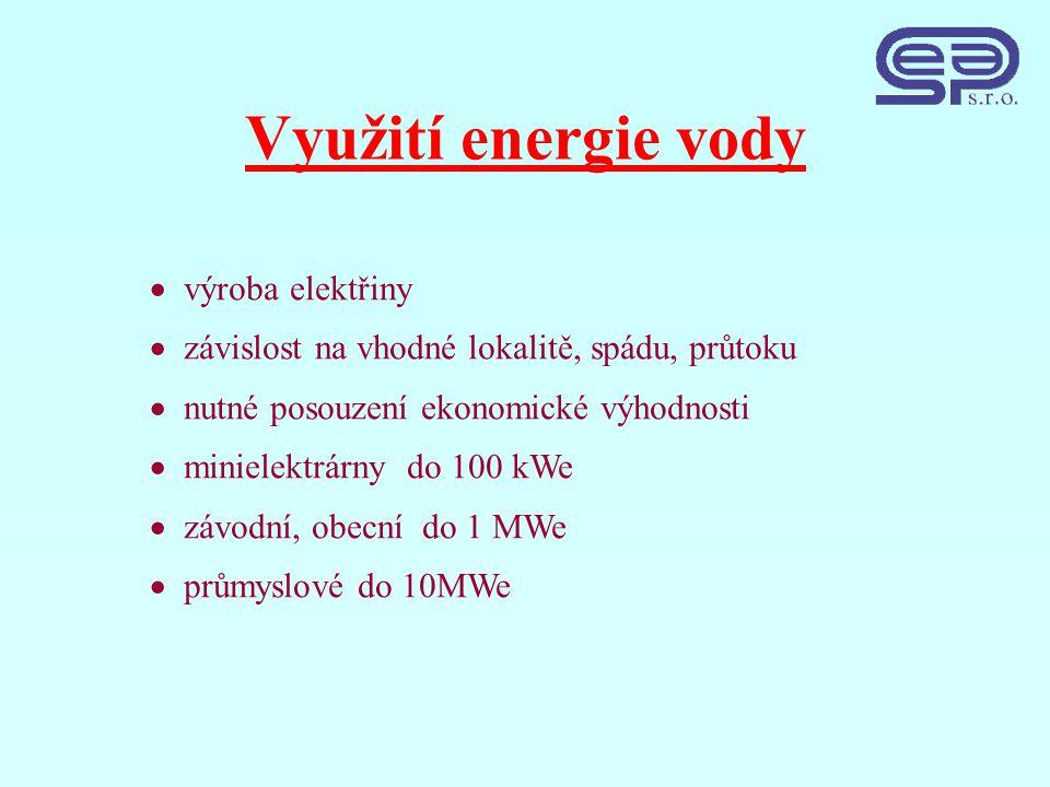 Využití energie vody  výroba elektřiny  závislost na vhodné lokalitě, spádu, průtoku  nutné posouzení ekonomické výhodnosti  minielektrárny do 100 kWe  závodní, obecní do 1 MWe  průmyslové do 10MWe