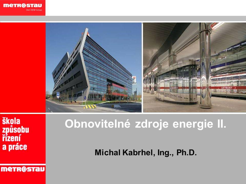 1 Obnovitelné zdroje energie II. Michal Kabrhel, Ing., Ph.D.