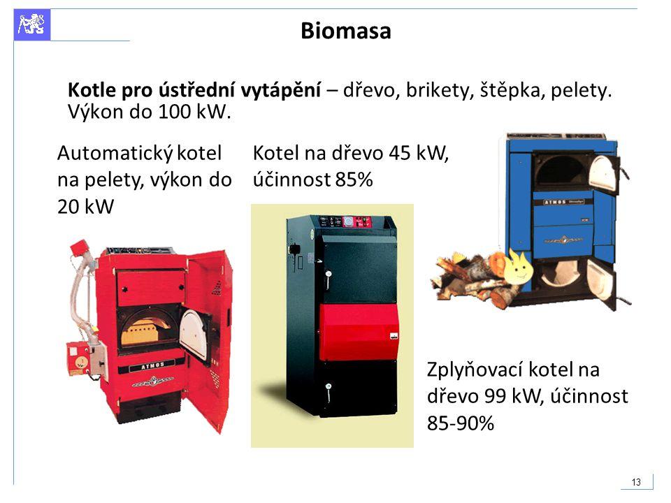 13 Biomasa Kotle pro ústřední vytápění – dřevo, brikety, štěpka, pelety. Výkon do 100 kW. Zplyňovací kotel na dřevo 99 kW, účinnost 85-90% Automatický