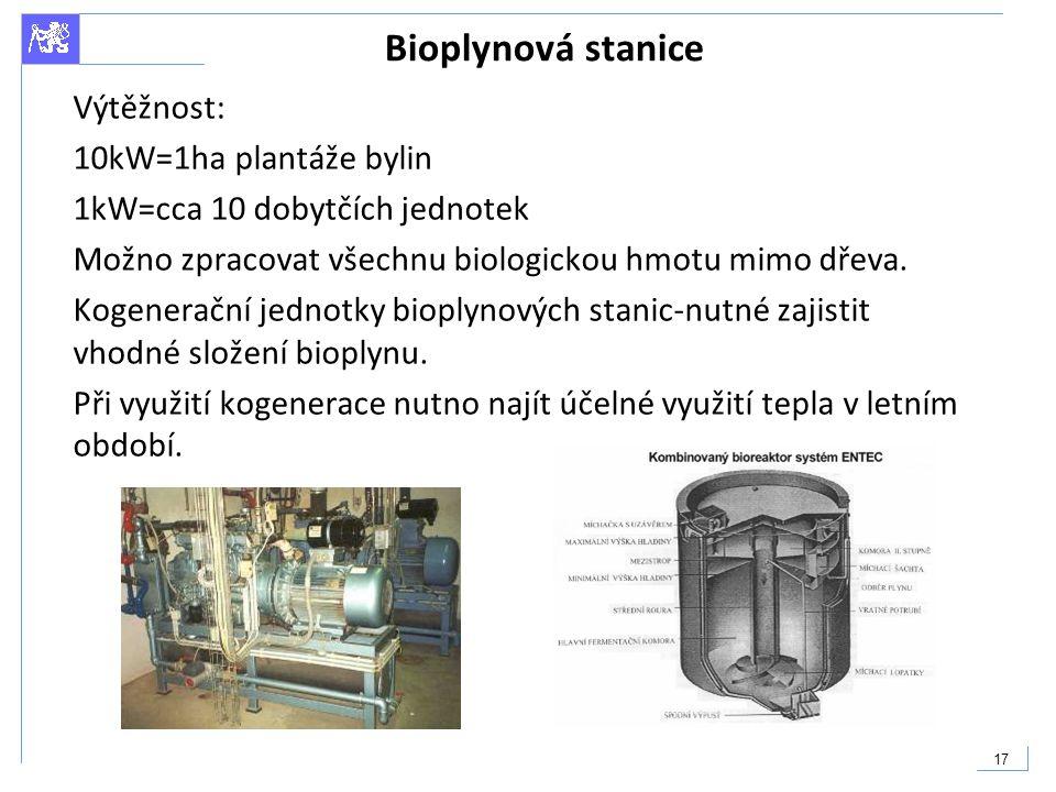 17 Bioplynová stanice Výtěžnost: 10kW=1ha plantáže bylin 1kW=cca 10 dobytčích jednotek Možno zpracovat všechnu biologickou hmotu mimo dřeva. Kogenerač