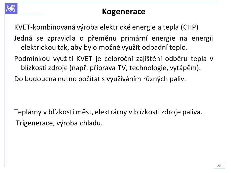 20 Kogenerace KVET-kombinovaná výroba elektrické energie a tepla (CHP) Jedná se zpravidla o přeměnu primární energie na energii elektrickou tak, aby b