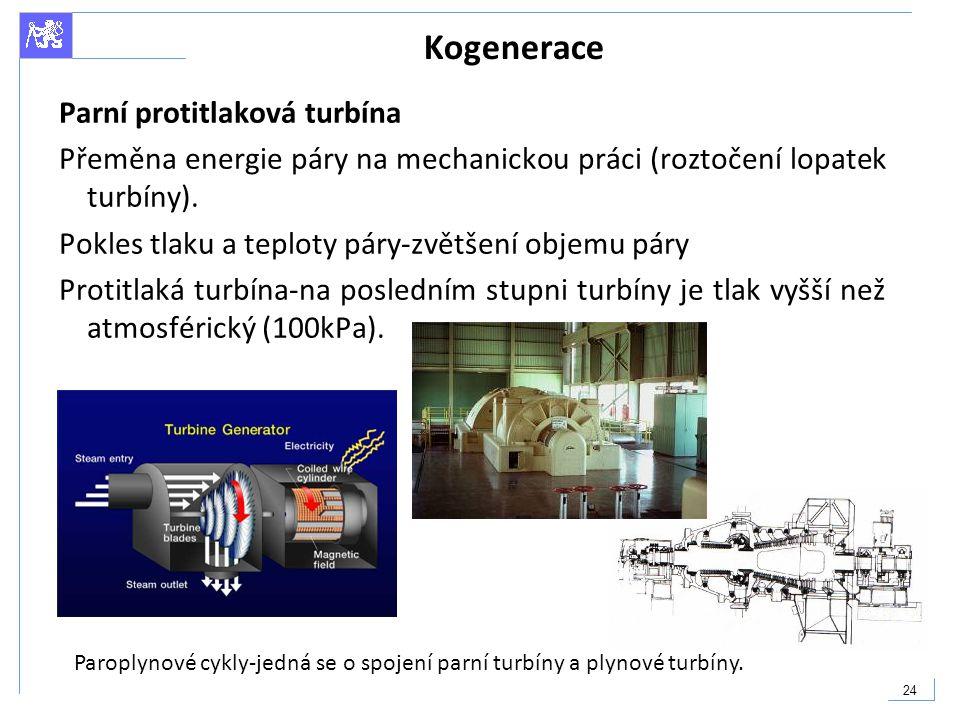 24 Kogenerace Parní protitlaková turbína Přeměna energie páry na mechanickou práci (roztočení lopatek turbíny). Pokles tlaku a teploty páry-zvětšení o