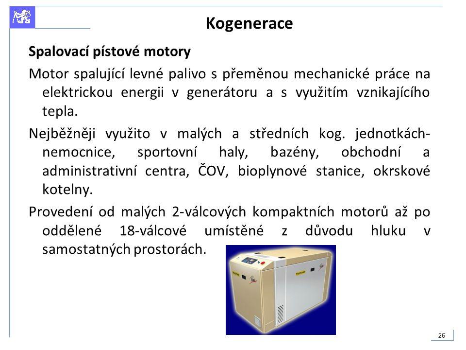 26 Kogenerace Spalovací pístové motory Motor spalující levné palivo s přeměnou mechanické práce na elektrickou energii v generátoru a s využitím vznik