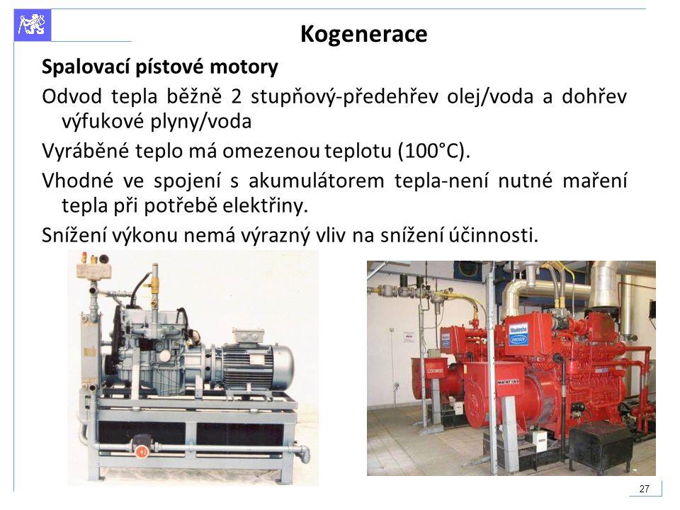 27 Kogenerace Spalovací pístové motory Odvod tepla běžně 2 stupňový-předehřev olej/voda a dohřev výfukové plyny/voda Vyráběné teplo má omezenou teplot