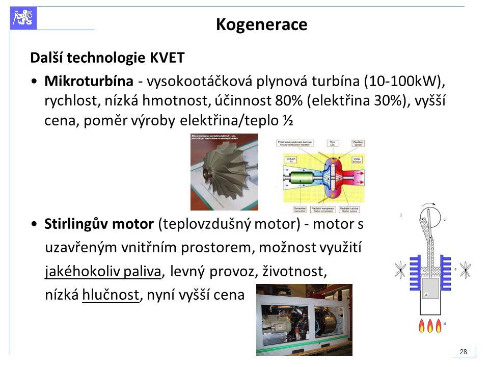 28 Kogenerace Další technologie KVET Mikroturbína - vysokootáčková plynová turbína (10-100kW), rychlost, nízká hmotnost, účinnost 80% (elektřina 30%),