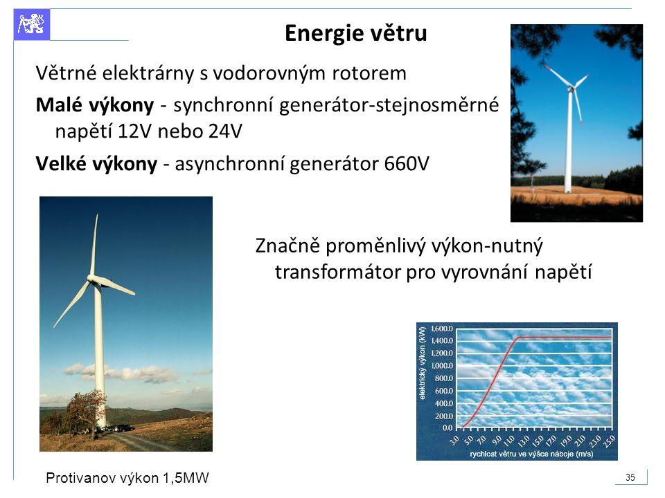 35 Energie větru Větrné elektrárny s vodorovným rotorem Malé výkony - synchronní generátor-stejnosměrné napětí 12V nebo 24V Velké výkony - asynchronní