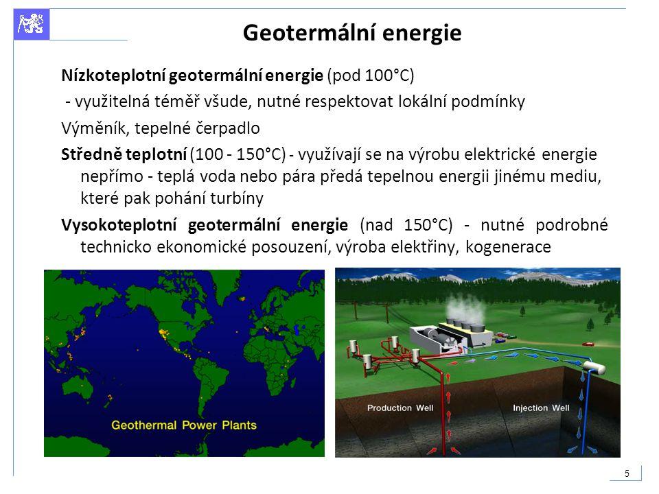 5 Geotermální energie Nízkoteplotní geotermální energie (pod 100°C) - využitelná téměř všude, nutné respektovat lokální podmínky Výměník, tepelné čerp