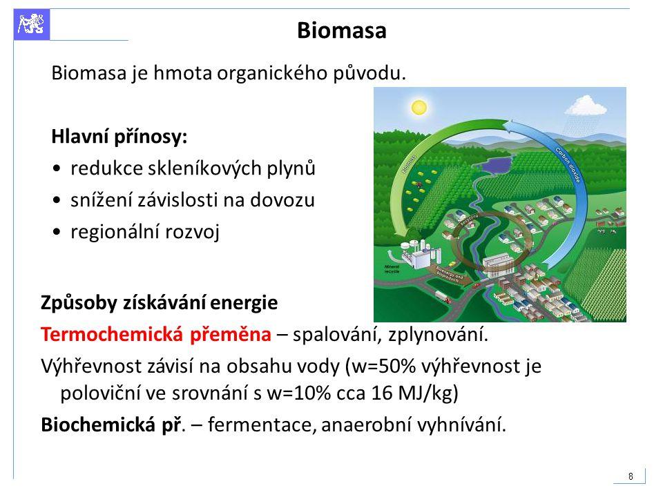 8 Biomasa Biomasa je hmota organického původu. Hlavní přínosy: redukce skleníkových plynů snížení závislosti na dovozu regionální rozvoj Způsoby získá