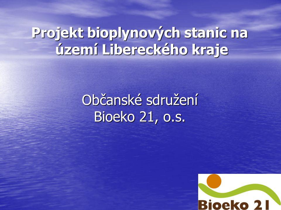 Projekt bioplynových stanic na území Libereckého kraje území Libereckého kraje Občanské sdružení Bioeko 21, o.s.